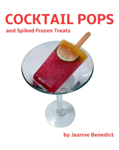 Cocktail Pops and Spiked Frozen Treats (English Edition)