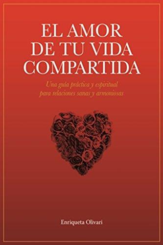 El amor de tu vida compartida: Una guía práctica y espiritual para relaciones sanas y armoniosas