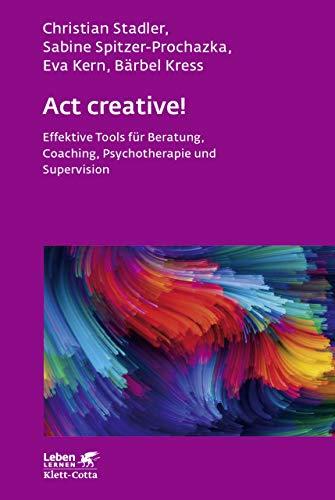Act creative!: Effektive Tools für Beratung, Coaching, Psychotherapie und Supervision (Leben Lernen 281)
