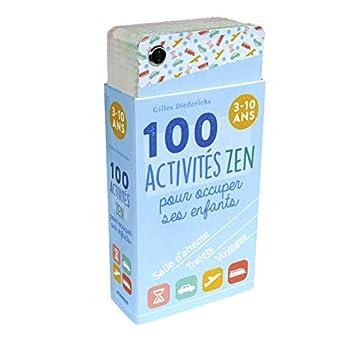 100 activités zen pour occuper ses enfants : 3-10 ans