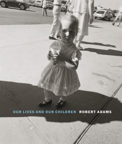 Robert Adams: Our lives and our children: Photographs Taken Near the Rocky Flats Nuclear Weapons Plant 1979-1983