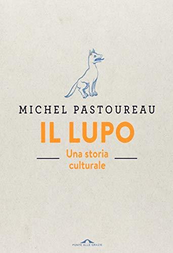 Il lupo. Una storia culturale. Ediz. a colori