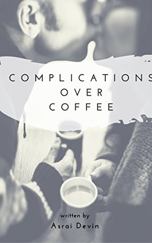 Complications Over Coffee (Up In Flames Book 3) (English Edition) par  Asrai Devin
