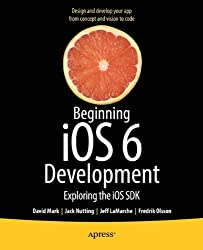 Beginning iOS 6 Development: Exploring the iOS SDK
