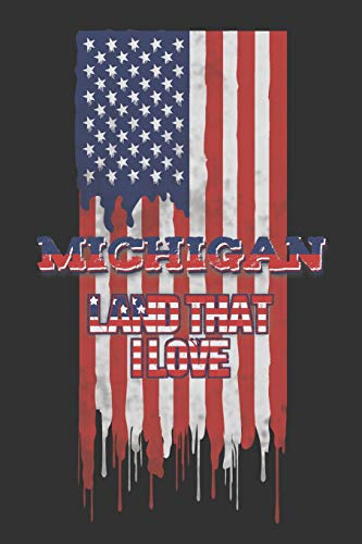 Michigan Land That I love: Lined Notebook - Patriotic Journal For American Patriots From The State of Michigan - USA Flag With Typography (Michigan Shirts)