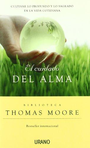 El cuidado del alma: Cultivar lo profundo y lo sagrado en la vida cotidiana (Crecimiento personal) por Thomas Moore