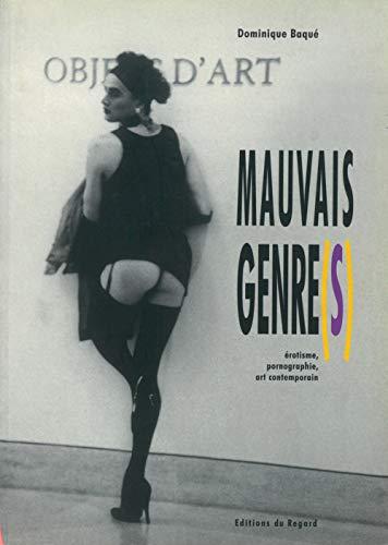 Mauvais Genre(s) : Erotisme, pornographie, art contemporain par Dominique Baqué