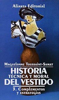 Historia técnica y moral del vestido. 3. Complementos y estrategias (El Libro De Bolsillo (Lb))
