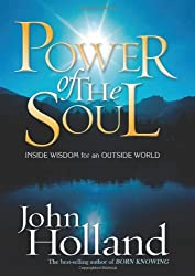 Power of the Soul: Inside Wisdom for an Outside World by John Holland (2007-02-01)