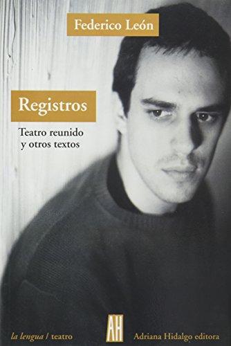 Registros. Teatro Reunido Y Otros (La Lengua) por Federico Leon