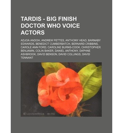 BY Source Wikia ( Author ) [ TARDIS - BIG FINISH DOCTOR WHO VOICE ACTORS: ADJOA ANDOH, ANDREW FETTES, ANTHONY HEAD, BARNABY EDWARDS, BENEDICT CUMBERBATCH, BERNARD CRIBBINS, CAROLE ] Oct-2011 [ Paperback ]