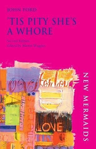 Tis Pity She's a Whore (New Mermaid Anthology) by John