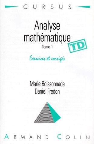 Analyse mathématique : Tome 1, exercices corrigés, TD par Daniel Fredon