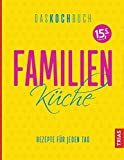 Familienküche - Das Kochbuch: Rezepte für jeden Tag