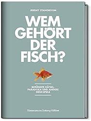 Wem gehört der Fisch?: Berühmte Rätsel, Paradoxa und andere Denkspiele