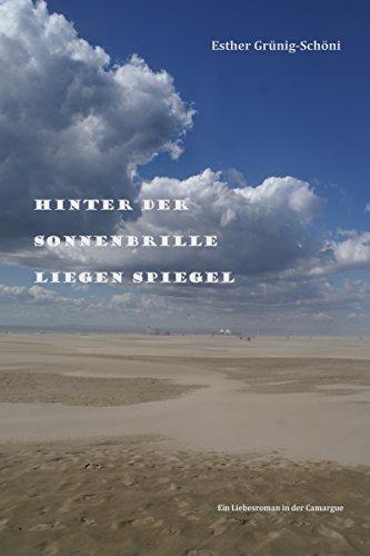 Hinter der Sonnenbrille liegen Spiegel: Ein Liebesroman in der Camargue