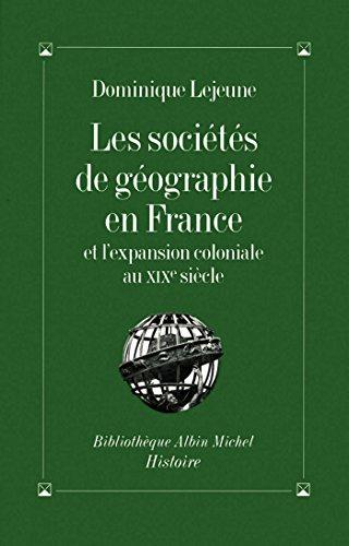Les Socits de gographie en France et l'expansion coloniale au XIXe sicle