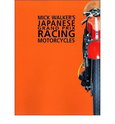 [(Mick Walker's Japanese Grand Prix Racing Motorcycles)] [ By (author) Mick Walker ] [November, 2002]