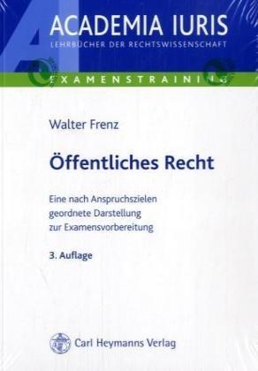 Ã-ffentliches Recht: Eine nach Anspruchszielen geordnete Darstellung zur Examensvorbereitung by Walter Frenz (2007-08-05)