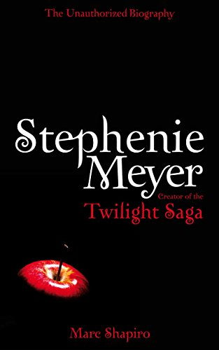 Stephenie Meyer : the unauthorized biography of the creator of the Twilight Saga