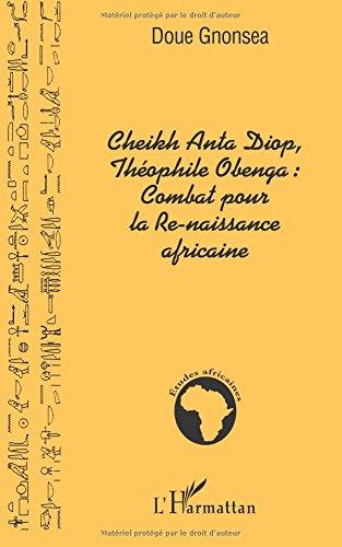 Cheikh Anta Diop, Thophilie Obenga : combat pour la re-naissance africaine