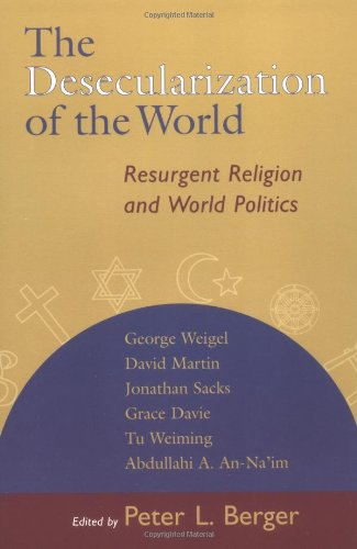 The Desecularization of the World: The Resurgence of Religion in World Politics: 8 por P. Berger