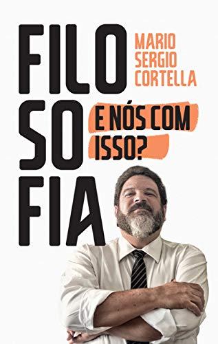 Filosofia: E nós com isso? (Portuguese Edition) eBook: Mario ...