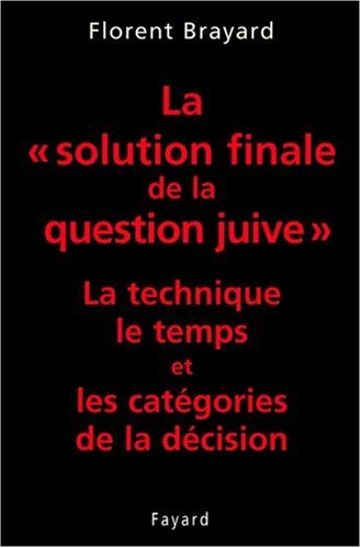 La solution finale de la question juive : La technique, le temps et les catégories de la décision