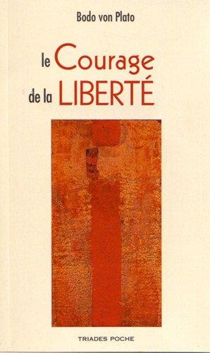 Le courage de la liberté : Vivre l'anthroposophie aujourd'hui par Bodo von Plato