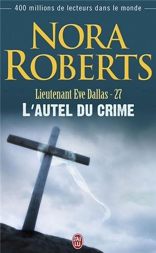 Lieutenant eve dallas, tome 27: L'autel du crime par Nora Roberts