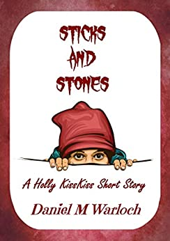 Sticks and Stones: A Holly KissKiss Story by [Warloch, Daniel M]