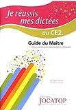 Je réussis mes dictées au CE2 - Guide du maître