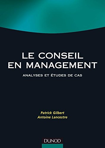 Le conseil en management : Analyses et études de cas par Patrick Gilbert, Antoine Lancestre