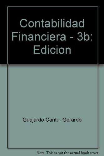 Contabilidad Financiera - 3b: Edicion por Gerardo Guajardo Cantu