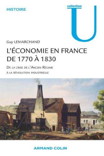 Livre L'économie en France de 1770 à 1830 : De la crise de l'Ancien Régime à la révolution industrielle (Histoire) pdf