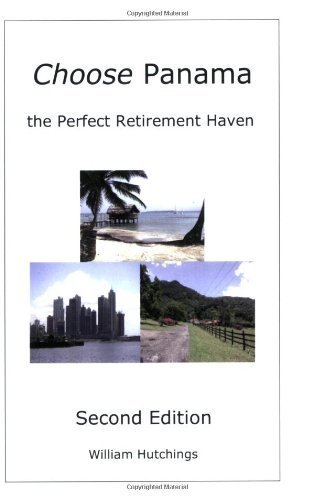 Choose Panama . . . the Perfect Retirement Haven (Second Edition) by William G Hutchings (2007-07-31)