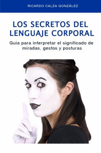Los secretos del lenguaje corporal: Guía para interpretar el significado de miradas, gestos y posturas