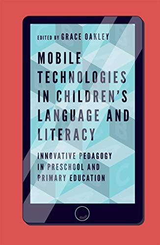 Mobile Technologies in Children's Language and Literacy: Innovative Pedagogy in Preschool and Primary Education (English Edition)