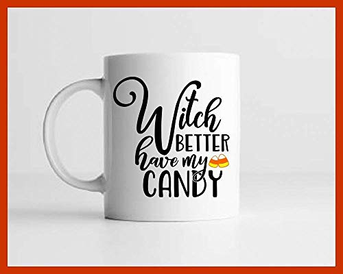Witch Better Have My Candy | Custom Coffee Mug, Funny Coffee Mug, Halloween Mug, Gift for Her, Witch Mug, Halloween Coffee Mug, Candy Corn (Halloween Candy Love My)