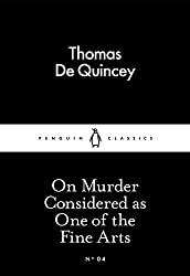 On Murder Considered as One of the Fine Arts (Penguin Little Black Classics) by Thomas De Quincey (2015-02-26)