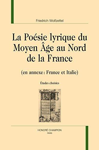 La Poésie lyrique du Moyen Âge au Nord de la France. (En annexe : France et Italie). Études choisies. par WOLFZETTEL (Friedrich)