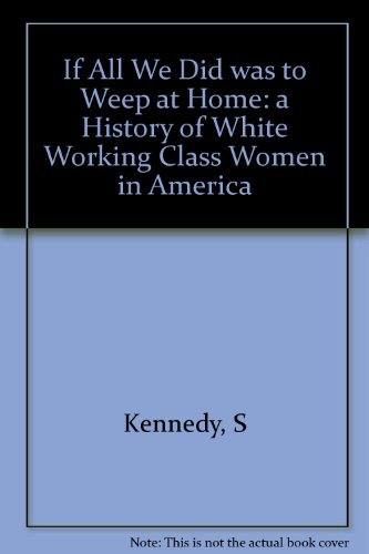 If All We Did was to Weep at Home: a History of White Working Class Women in America