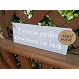 We're In The Garden Come Round The Back Outdoor Wooden Handmade Sign