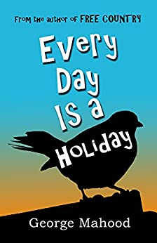 Every Day Is a Holiday by [Mahood, George]