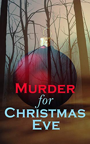 Murder for Christmas Eve: Musreder Mysteries for Holidays: The Flying Stars, A Christmas Capture, Markheim, The Wolves of Cernogratz, The Ghost's Touch... (English Edition)