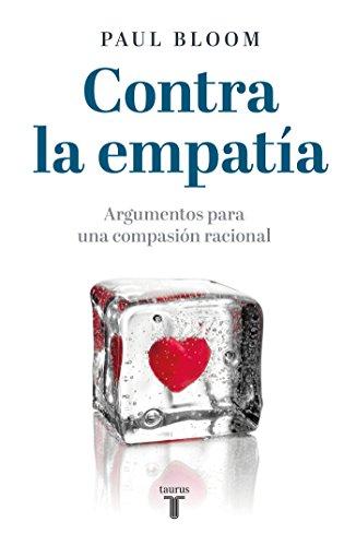 Contra la empatía: Argumentos para una compasión racional por Paul Bloom
