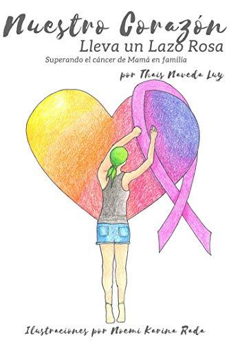 Nuestro Corazón Lleva un Lazo Rosa: Superando el cáncer de Mamá en familia (Spanish Edition)