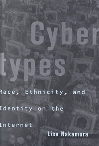 [(Cybertypes : Race, Ethnicity and Identity on the Internet)] [By (author) Lisa Nakamura] published on (July, 2002)