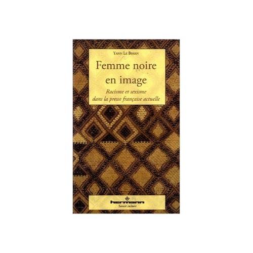 Femme noire en image : Racisme et sexisme dans la presse française actuelle de Yann Le Bihan ( 24 mars 2011 )