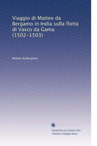Viaggio di Matteo da Bergamo in India sulla flotta di Vasco da Gama (1502-1503) (Italian Edition)